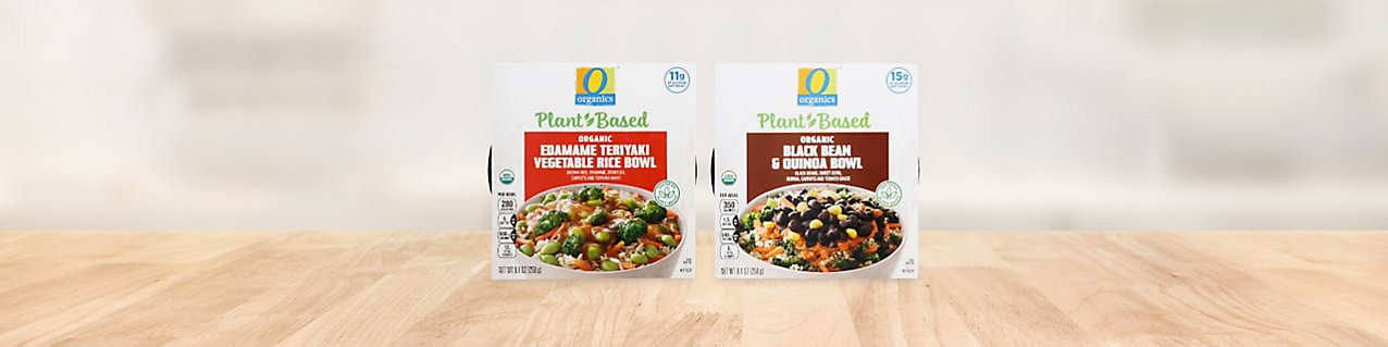 Participating products, O Organics Plant Based Bowl Black Bean Quinoa, O Organics Plant Based Bowl Edamame Rice Vegetable.