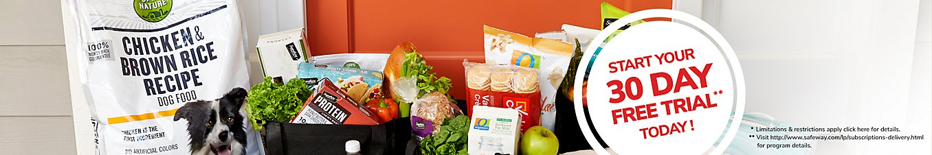 Start your 30 day free trial today! *Limitations & restrictions apply. http://www.safeway.com/lp/subscriptions-delivery.html
