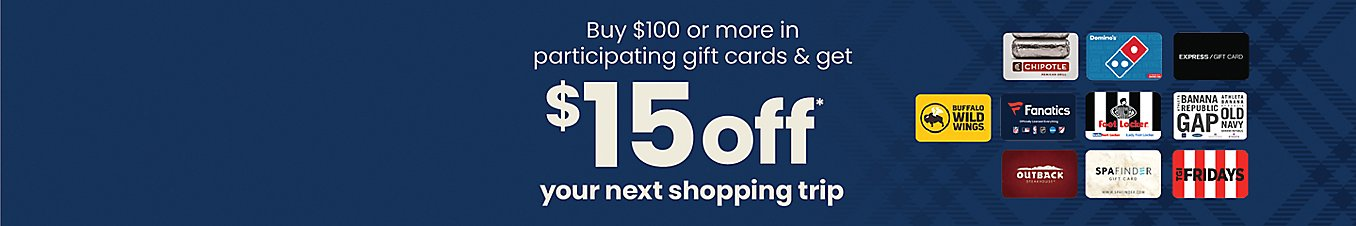 Buy $100 or more in participating gift cards and get $15 off your next shopping trip.
