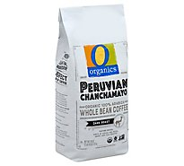 O Organics Coffee Whole Beans Dark Roast Peruvian Chanchamayo - 26 Oz