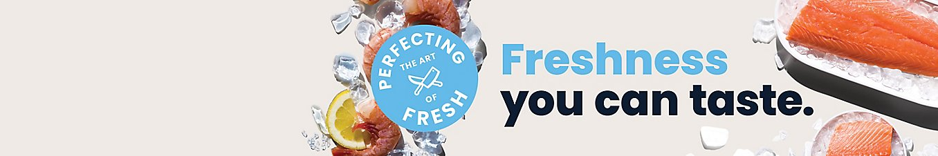 Perfecting the art of fresh. Freshness you can taste.