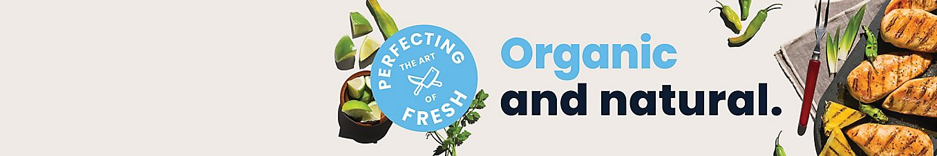 Perfecting the art of fresh. Organic and natural.